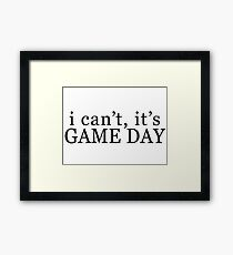 I can't, it's game day Framed Print