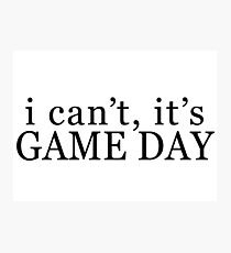 I can't, it's game day Photographic Print
