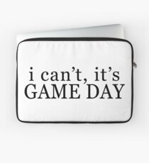 I can't, it's game day Laptop Sleeve