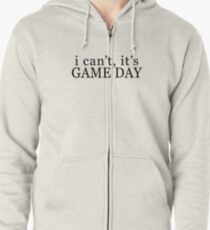 I can't, it's game day Zipped Hoodie