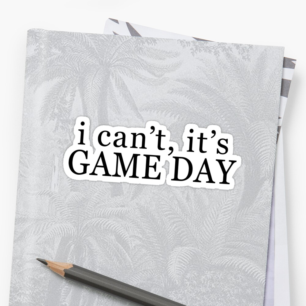 I can't, it's game day Sticker