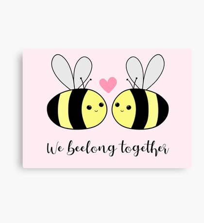 We BEElong together - Valentines Pun - Anniversary Pun - Bee Pun - We belong together - bees - bumble bees Canvas Print