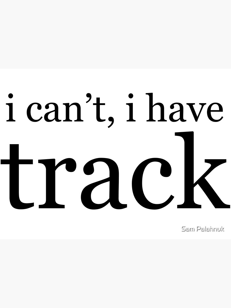 i can't, i have track by sampalahnukart