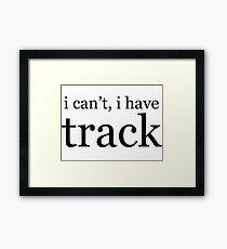 i can't, i have track Framed Print