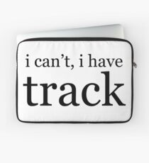 i can't, i have track Laptop Sleeve