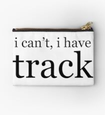 i can't, i have track Zipper Pouch