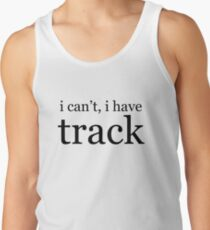 i can't, i have track Tank Top