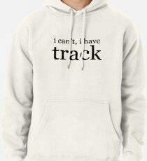 i can't, i have track Pullover Hoodie