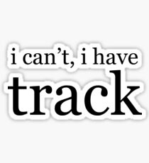 i can't, i have track Glossy Sticker