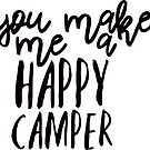 you make me a happy camper by Daria Smith