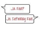 Ja Feel? by stephisinsanity