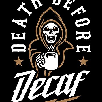 Death Before Decaf by brogressproject