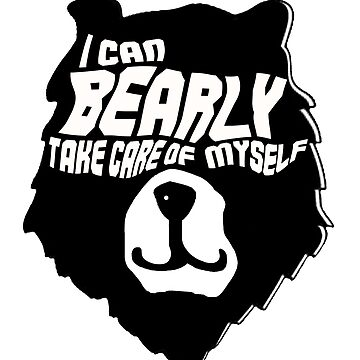 I can bearly take care of myself | Funny | Pun Bear | Silly Shirt | Silly Art | Meme | Hilarious Pun | I can barely take care |  by RMorra