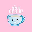 You're my cup of TEA - Valentines Day Pun - Anniversary Pun - Tea Pun - Food and Drink Puns - boyfriend - girlfriend - husband - wife - Birthday by JustTheBeginning-x (Tori)