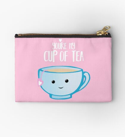 You're my cup of TEA - Valentines Day Pun - Anniversary Pun - Tea Pun - Food and Drink Puns - boyfriend - girlfriend - husband - wife - Birthday Zipper Pouch