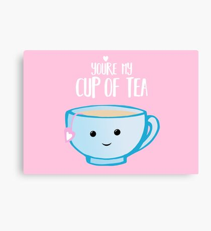 You're my cup of TEA - Valentines Day Pun - Anniversary Pun - Tea Pun - Food and Drink Puns - boyfriend - girlfriend - husband - wife - Birthday Canvas Print