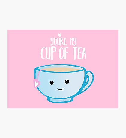 You're my cup of TEA - Valentines Day Pun - Anniversary Pun - Tea Pun - Food and Drink Puns - boyfriend - girlfriend - husband - wife - Birthday Photographic Print