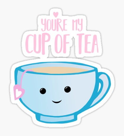 You're my cup of TEA - Valentines Day Pun - Anniversary Pun - Tea Pun - Food and Drink Puns - boyfriend - girlfriend - husband - wife - Birthday Sticker