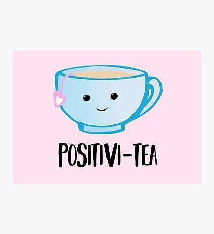 Positivi-TEA - Positivity - Good Luck Pun - Valentines Pun - Birthday Pun - Anniversary Pun - Tea Pun - Cute - Motivational Pun - Tea Cup Photographic Print