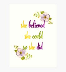 She believed she could so she did quote Art Print