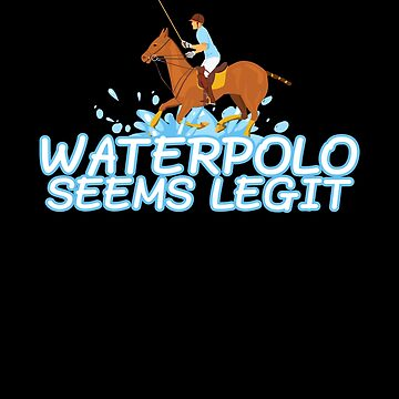 Waterpolo Seems Legit - Funny Polo Horse Sport by PrintPress