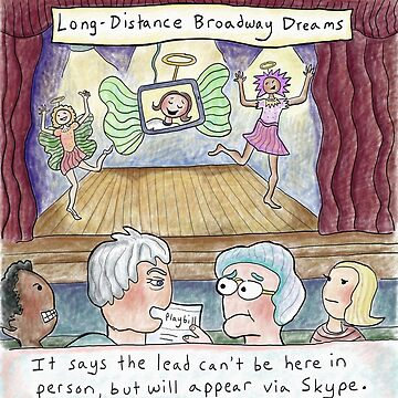 Long Distance Broadway Dreams -Via Skype by kpalana
