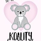 To a KOALITY Boyfriend - Koala - Valentine's Day Pun - Anniversary Pun - Animal Pun - Cute - Adorable - Birthday Pun - Australia by JustTheBeginning-x (Tori)