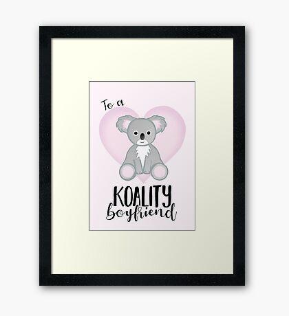 To a KOALITY Boyfriend - Koala - Valentine's Day Pun - Anniversary Pun - Animal Pun - Cute - Adorable - Birthday Pun - Australia Framed Print