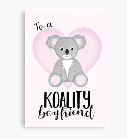 To a KOALITY Boyfriend - Koala - Valentine's Day Pun - Anniversary Pun - Animal Pun - Cute - Adorable - Birthday Pun - Australia Canvas Print