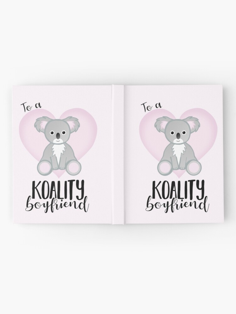 Alternate view of To a KOALITY Boyfriend - Koala - Valentine's Day Pun - Anniversary Pun - Animal Pun - Cute - Adorable - Birthday Pun - Australia Hardcover Journal