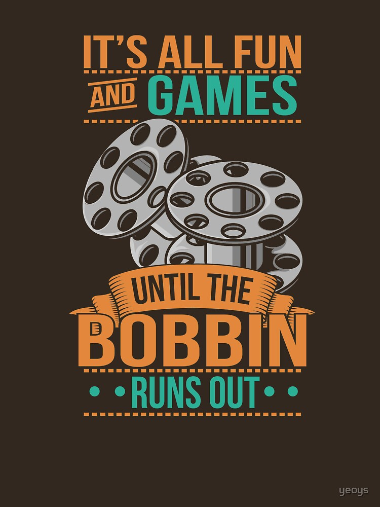 It's All Fun And Games Until The Bobbin Runs Out - Quilter Quotes Gift von yeoys