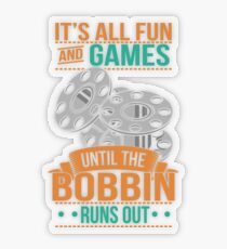 It's All Fun And Games Until The Bobbin Runs Out - Quilter Quotes Gift Transparenter Sticker