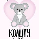 To my KOALITY Wife - Koala pun - Valentines Pun - Anniversary Pun - Birthday Pun - Cute Koala - Australia - Animal Pun by JustTheBeginning-x (Tori)