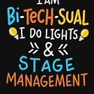 I Am Bi-Tech-Sual I Do Lights And Stage Management - Funny Theatre Gift by yeoys