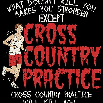 Cross Country Practice Will Kill You - Cross Country Gift by yeoys