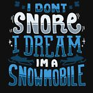 I Don't Snore I Dream I'm A Snowmobile - Winter Vacation Gift by yeoys