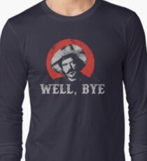 Well, Bye in white stencil Long Sleeve T-Shirt