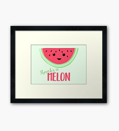 Thanks a MELON - Thanks a million - Melon Pun - Teacher Card - Funny Thanks - Funny Thank you Framed Print