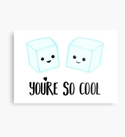 You're so COOL - Ice Cube - Ice Puns - Valentines Day Puns - Anniversary Puns - Birthday Puns  Metal Print
