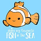 You're my favourite FISH in the sea - Valentines day pun - Anniversary Pun - Birthday Pun - Fish Pun - Clownfish by JustTheBeginning-x (Tori)