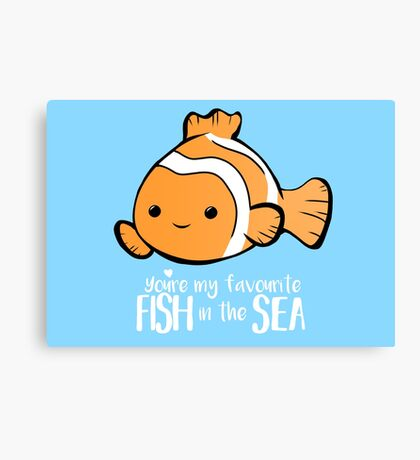 You're my favourite FISH in the sea - Valentines day pun - Anniversary Pun - Birthday Pun - Fish Pun - Clownfish Canvas Print