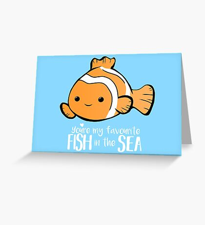 You're my favourite FISH in the sea - Valentines day pun - Anniversary Pun - Birthday Pun - Fish Pun - Clownfish Greeting Card