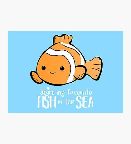 You're my favourite FISH in the sea - Valentines day pun - Anniversary Pun - Birthday Pun - Fish Pun - Clownfish Photographic Print