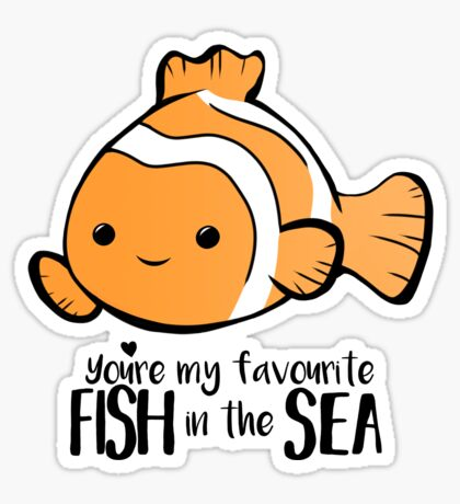 You're my favourite FISH in the sea - Valentines day pun - Anniversary Pun - Birthday Pun - Fish Pun - Clownfish Sticker