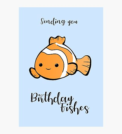 Sending you birthday FISHes - Fishing - Birthday Wishes -  Fish Pun - Birthday Pun - Funny Birthday Card - Cute Fish Photographic Print