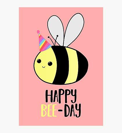 Happy BEE-Day - Birthday Pun - Funny Birthday Card - Bee Pun - Bug Pun Photographic Print