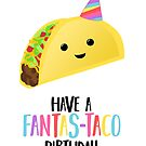 Have a fantas-TACO Birthday! - Taco Birthday - Birthday Puns - Taco Pun - Food pun - Funny Birthday Card by JustTheBeginning-x (Tori)