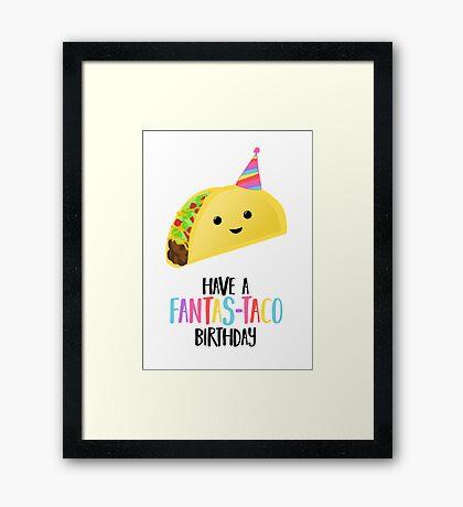 Have a fantas-TACO Birthday! - Taco Birthday - Birthday Puns - Taco Pun - Food pun - Funny Birthday Card Framed Print