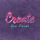 Create Your Dreams by BethsdaleArt