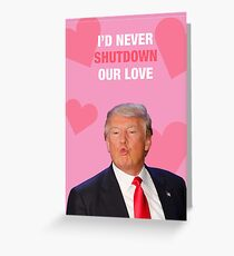 I'd Never Shutdown Our Love Greeting Card